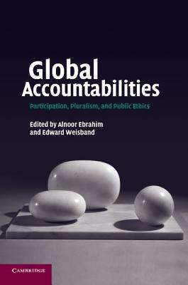 Global Accountabilities: Participation, Pluralism, and Public Ethics - Ebrahim, Alnoor (Editor)