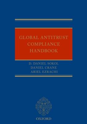 Global Antitrust Compliance Handbook - Sokol, D. Daniel (Editor), and Crane, Daniel (Editor), and Ezrachi, Ariel (Editor)