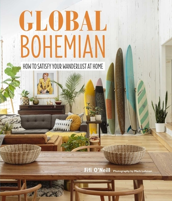 Global Bohemian: How to Satisfy Your Wanderlust at Home - O'Neill, Fifi