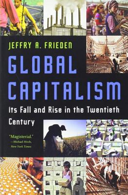 Global Capitalism: Its Fall and Rise in the Twentieth Century - Frieden, Jeffry A