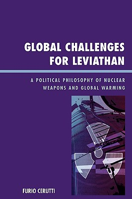 Global Challenges for Leviathan: A Political Philosophy of Nuclear Weapons and Global Warming - Cerutti, Furio