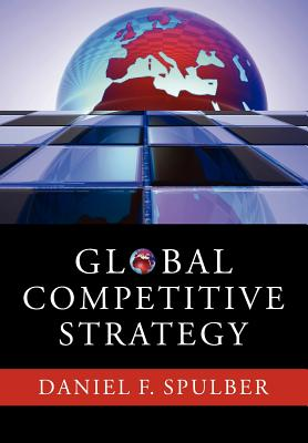 Global Competitive Strategy - Spulber, Daniel F.