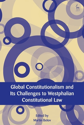Global Constitutionalism and Its Challenges to Westphalian Constitutional Law - Belov, Martin (Editor), and Ost, François (Editor), and Hoecke, Mark Van (Editor)