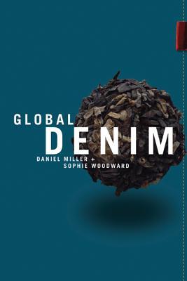 Global Denim - Miller, Daniel (Editor), and Woodward, Sophie (Editor)