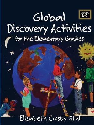 Global Discovery Activities for the Elementary Grades - Stull, Elizabeth Crosby