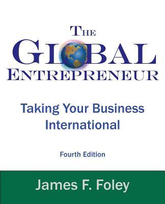 Global Entrepreneur: Taking Your Business International - Foley, James F