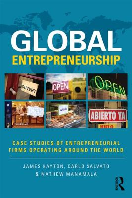 Global Entrepreneurship: Case Studies of Entrepreneurial Firms Operating around the World - Hayton, James (Editor), and Salvato, Carlo (Editor), and Manimala, Mathew J. (Editor)