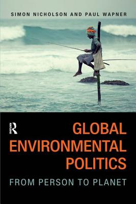 Global Environmental Politics: From Person to Planet - Nicholson, Simon, and Wapner, Paul
