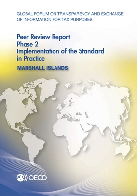 Global Forum on Transparency and Exchange of Information for Tax Purposes Peer Reviews: Marshall Islands 2016: Phase 2: Implementation of the Standard in Practice - Oecd