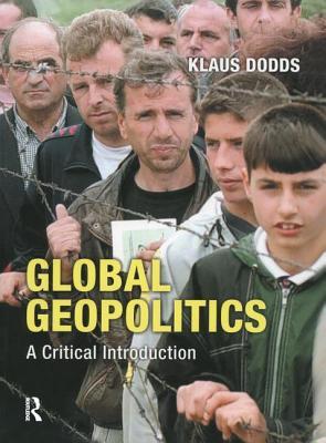 Global Geopolitics: A Critical Introduction - Dodds, Klaus J
