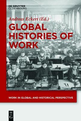 Global Histories of Work - Eckert, Andreas (Editor)