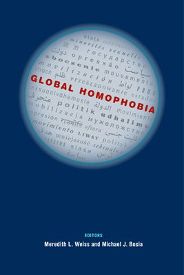 Global Homophobia: States, Movements, and the Politics of Oppression - Weiss, Meredith L, Professor (Editor)
