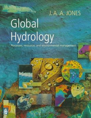 Global Hydrology: Processes, Resources and Environmental Management - Jones, J A A
