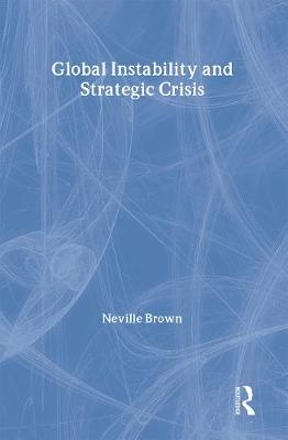 Global Instability and Strategic Crisis - Brown, Neville