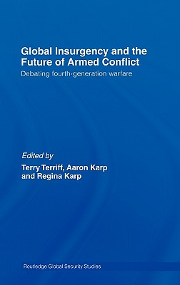 Global Insurgency and the Future of Armed Conflict: Debating Fourth-Generation Warfare - Terriff, Terry (Editor)