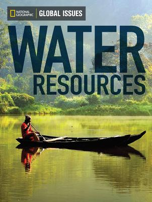 Global Issues: Water Resources (On-Level) - National Geographic Learning