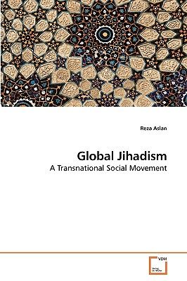 Global Jihadism - Aslan, Reza, Dr.