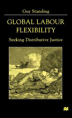 Global Labour Flexibility: Seeking Distributive Justice - Standing, Guy