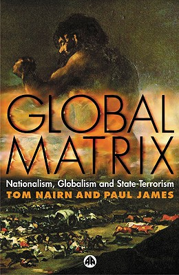 Global Matrix: Nationalism, Globalism and State-Terrorism - Nairn, Tom, and James, Paul