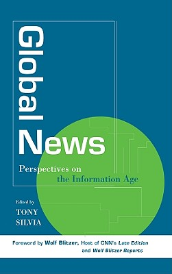 Global News: Perspectives on the Info Age - Silvia, Tony (Editor), and Blitzer, Wolf (Foreword by)