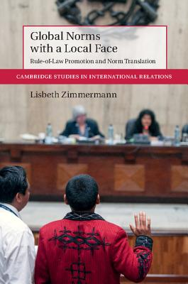 Global Norms with a Local Face: Rule-of-Law Promotion and Norm Translation - Zimmermann, Lisbeth