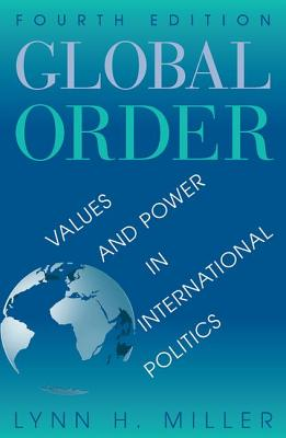Global Order: Values and Power in International Relations, Fourth Edition - Miller, Lynn H