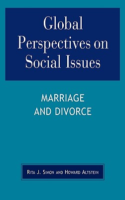 Global Perspectives on Social Issues: Marriage and Divorce - Simon, Rita James, and Altstein, Howard