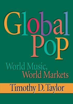 Global Pop: World Music, World Markets - Taylor, Timothy D