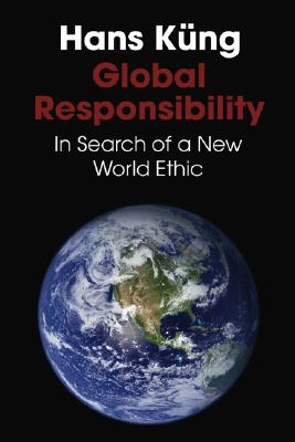 Global Responsibility: In Search of a New World Ethic - Kung, Hans, Professor, and Ka Ng, Hans