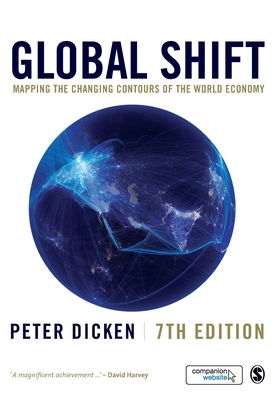 Global Shift: Mapping the Changing Contours of the World Economy - Dicken, Peter