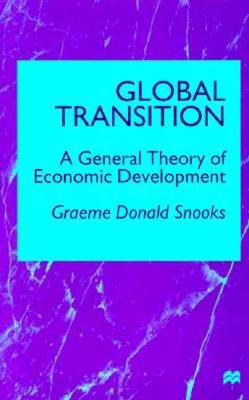 Global Transition: A General Theory of Economic Development - Snooks, Graeme Donald