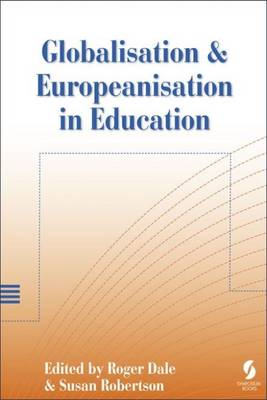 Globalisation and Europeanisation in Education: Quality, Equality and Democracy - Dale, Roger (Editor), and Robertson, Susan (Editor)