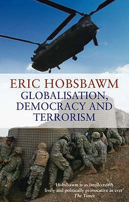 Globalisation, Democracy And Terrorism - Hobsbawm, Eric