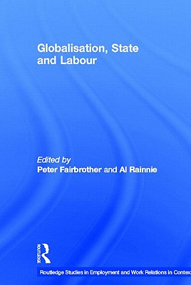 Globalisation, State and Labour - Fairbrother, Peter (Editor), and Rainnie, Al (Editor)