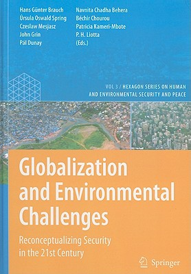 Globalization and Environmental Challenges: Reconceptualizing Security in the 21st Century - Brauch, Hans Gunter (Editor), and Grin, John (Editor), and Mesjasz, Czeslaw (Editor)