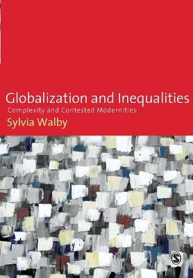 Globalization and Inequalities: Complexity and Contested Modernities - Walby, Sylvia, Professor