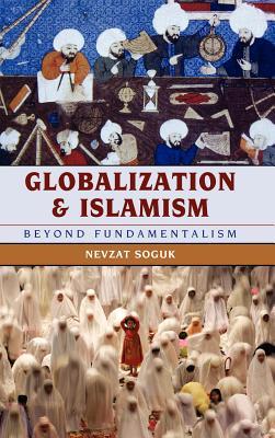Globalization and Islamism: Beyond Fundamentalism - Soguk, Nevzat