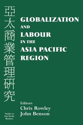Globalization and Labour in the Asia Pacific - Rowley, Chris, Mr. (Editor), and Benson, John (Editor)