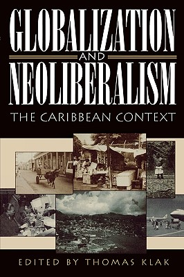 Globalization and Neoliberalism: The Caribbean Context - Klak, Thomas (Editor), and Conway, Dennis, Professor (Contributions by), and Souza, Roger-Mark De (Contributions by)