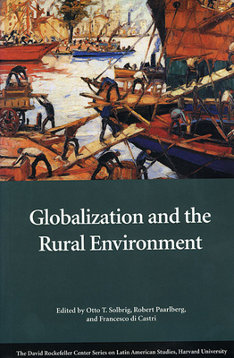 Globalization and the Rural Environment - Solbrig, Otto Thomas, and Paarlberg, Robert L, Professor (Editor), and Di Castri, Francesco (Editor)
