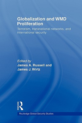 Globalization and Wmd Proliferation: Terrorism, Transnational Networks and International Security - Russell, James a