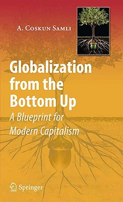 Globalization from the Bottom Up: A Blueprint for Modern Capitalism - Samli, A Coskun