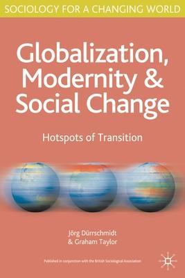 Globalization, Modernity and Social Change: Hotspots of Transition - Durrschmidt, Jorg