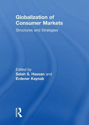 Globalization of Consumer Markets: Structures and Strategies - Kaynak, Erdener