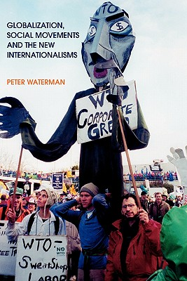 Globalization, Social Movements, and the New Internationalism - Waterman, Peter, and Waterman, P