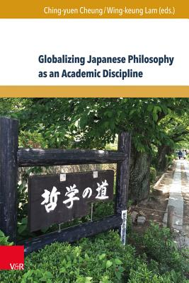 Globalizing Japanese Philosophy as an Academic Discipline - Bouso Garcia, Raquel (Contributions by), and Cheung, Ching-Yuen (Editor), and Chin-Ping, Liao (Contributions by)