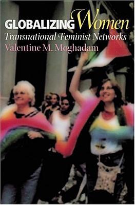 Globalizing Women: Transnational Feminist Networks - Moghadam, Valentine M
