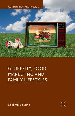 Globesity, Food Marketing and Family Lifestyles - Kline, Stephen