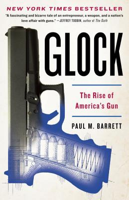 Glock: The Rise of America's Gun - Barrett, Paul M, Dr., (Pa