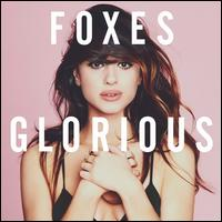 Glorious [Deluxe Edition] - Foxes